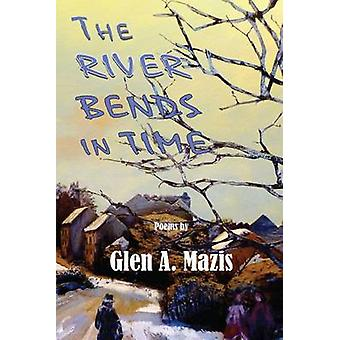 The River Bends in Time by Mazis & Glen A.