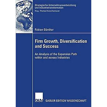 Firm Growth Diversification and Success  An Analysis of the Expansion Path within and across Industries by Hutzschenreuter & Prof. Dr. Thomas