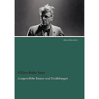 Ausgew Hlte Essays Und Erz Hlungen by Yeats & William Butler