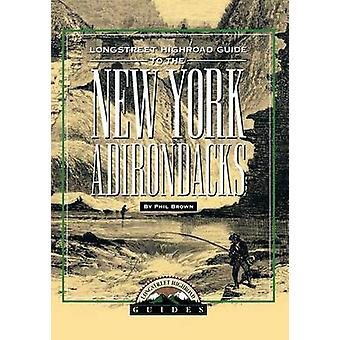 Longstreet Highroad Guide to the New York Adirondacks by Brown & Philip