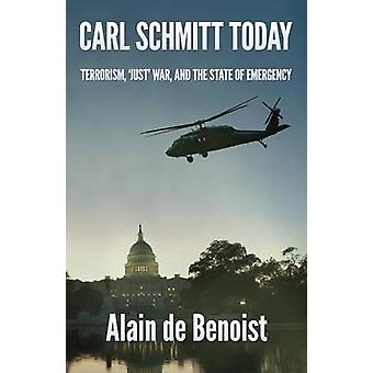 Carl Schmitt Today Terrorism Just War and the State of Emergency by De Benoist & Alain