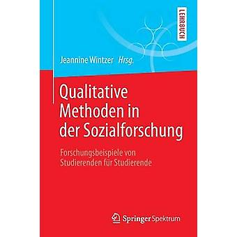 Qualitative Methoden in der Sozialforschung  Forschungsbeispiele von Studierenden fr Studierende by Wintzer & Jeannine