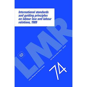 International standards and guiding principles on labour law and labour relations 1989 by ILO