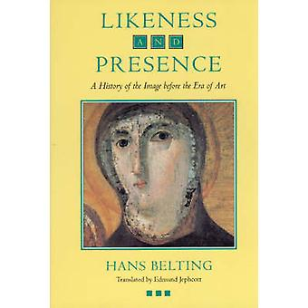 Likeness and Presence - History of the Image Before the Era of Art (Ne