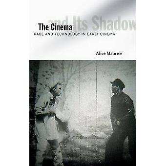 The Cinema and Its Shadow - Race and Technology in Early Cinema by Ali