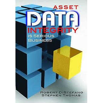 Asset Data Integrity is Serious Business by Robert S. DiStefano - 978