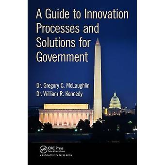 A Guide to Innovation Processes and Solutions for Government by Grego