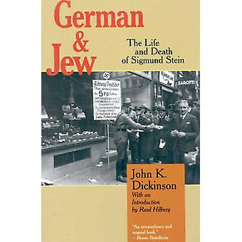 German & Jew - The Life and Death of Sigmund Stein by John K. Dickinso
