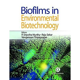 Biofilms in Environmental Biotechnology by P. Sriyutha Murthy - 97818