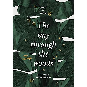 The Way Through the Woods - of mushrooms and mourning by Long Litt Woo