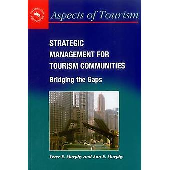 Strategic Management for Tourism Communities - Bridging the Gaps by Pe