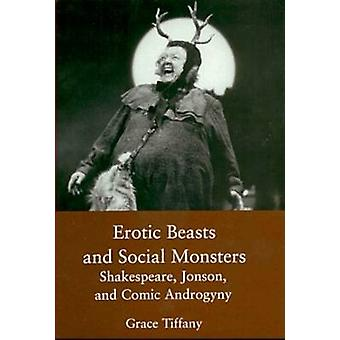 Erotic Beasts & Social Monster - Shakespeare - Jonson - and Comic