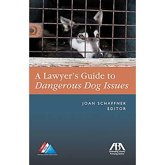The Lawyer's Guide to Dangerous Dog Issues by Joan E. Schaffner - 978
