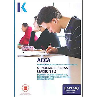 STRATEGIC BUSINESS LEADER - STUDY TEXT by KAPLAN PUBLISHING - 9781787