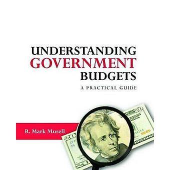 Comprender los presupuestos gubernamentales - Una guía práctica de R. Mark Musell