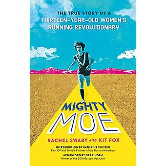 Mighty Moe - The True Story of a Thirteen-Year-Old Women-apos;s Running Rev