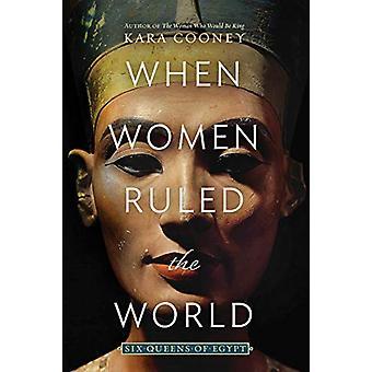 When Women Ruled the World - Six Queens of Egypt par Kara Cooney - 9781