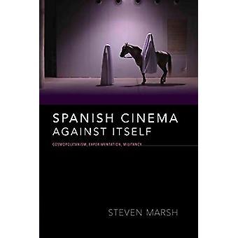 Spanish Cinema against Itself - Cosmopolitanism - Experimentation - Mi