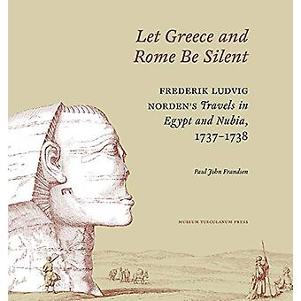 Let Greece and Rome Be Silent - Frederik Ludvig Nordens Travels in Egy