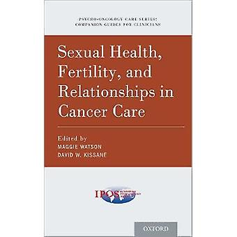 Sexual Health - Fertility - and Relationships in Cancer Care by Maggi