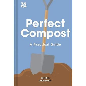 Perfect Compost  A Practical Guide by Simon Akeroyd
