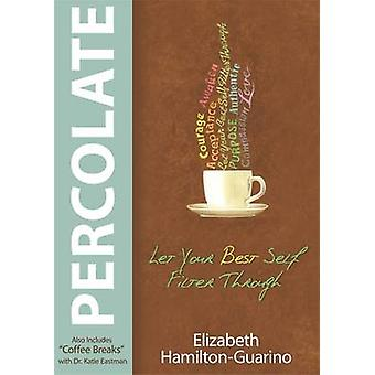 Percolate - Let Your Best Self Filter Through by Elizabeth Hamilton-Gu