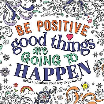 Be Positive Good Things are Going to Happen by Igloo Books