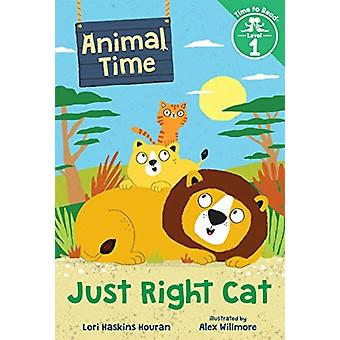 Just Right Cat Animal Time Time to Read Level 1 by Lori Haskins Houran & Illustrated by Alex Willmore