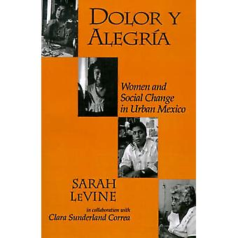 Dolor y Alegria - Women and Social Change in Urban Mexico by Sarah Le
