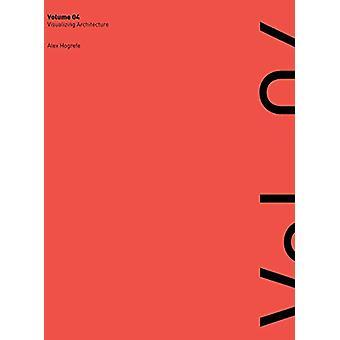 Visualizing Architecture Volume 4 - Architecture Portfolio by Alex L H