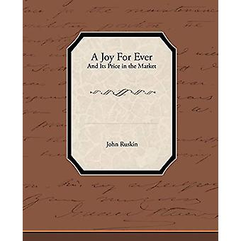 A Joy for Ever - And Its Price in the Market by John Ruskin - 9781438