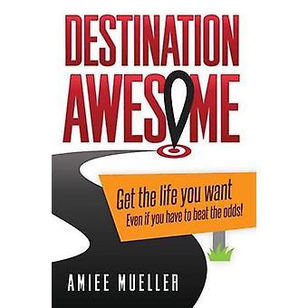 Destination Awesome - Få livet du ønsker selv om du må slå t