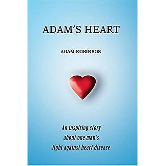 Adams Heart: An Inspiring Story about One Mans Fight Against Heart Disease