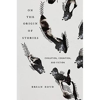 On the Origin of Stories - Evolution Cognition and Fiction