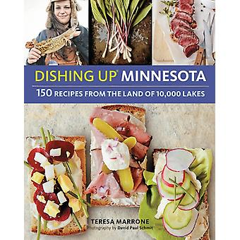 Dishing Upr Minnesota  150 Recipes from the Land of 10000 Lakes by Teresa Marrone
