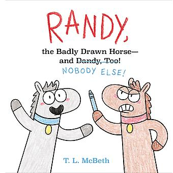 Randy the Badly Drawn Horse  and Dandy Too by T L McBeth