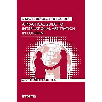 A Practical Guide to International Arbitration in London Dispute Resolution Guides