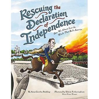 Rescuing the Declaration of Independence How We Almost Lost the Words That Built America