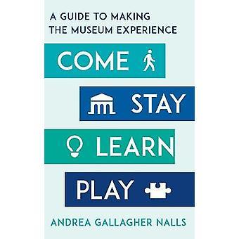 Come Stay Learn Play Una guida per rendere l'esperienza museale American Alliance of Museums