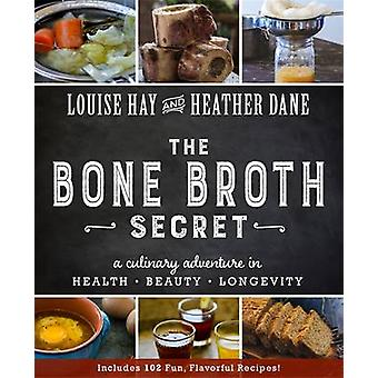 The Bone Broth Secret - A Culinary Adventure in Health - Beauty - and