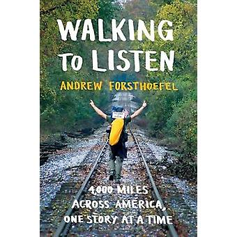 Walking to Listen - 4 -000 Miles Across America - One Story at a Time
