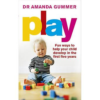 Play - Fun Ways to Help Your Child Develop in the First Five Years by