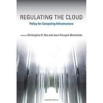 Regulating the Cloud: Policy for Computing Infrastructure (Information Policy)