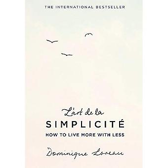 L'art de la Simplicit� (The English Edition): How to Live More With Less