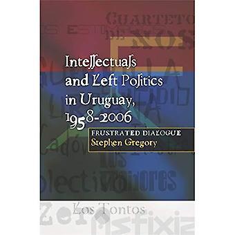 Intellektuelle und linke Politik in Uruguay, 1958-2006: Dialog frustriert