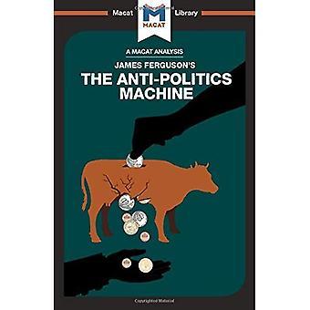 The Anti-Politics Machine (The Macat Library)