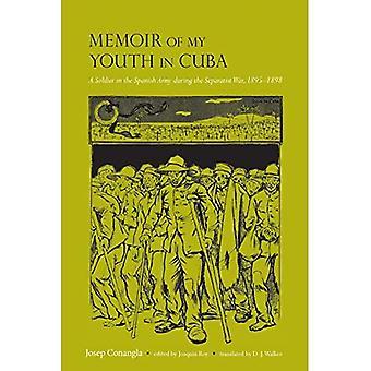 Memoir of My Youth in Cuba: A Soldier in the Spanish Army During the Separatist War, 1895-1898 (Atlantic Crossings)