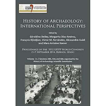 History of Archaeology: International Perspectives: Proceedings of the XVII UISPP World Congress (1-7 September 2014, Burgos, Spain). Volume 11 / ... History of Archaeology Scientific Commission