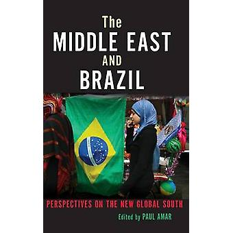 The Middle East and Brazil Perspectives on the New Global South by Amar & Paul