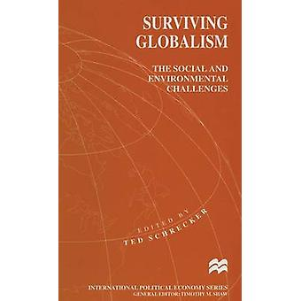 Surviving Globalism  The Social and Environmental Challenges by Schrecker & Ted